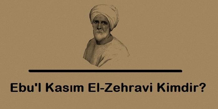 Ebu'l Kasım El-Zehravi Kimdir