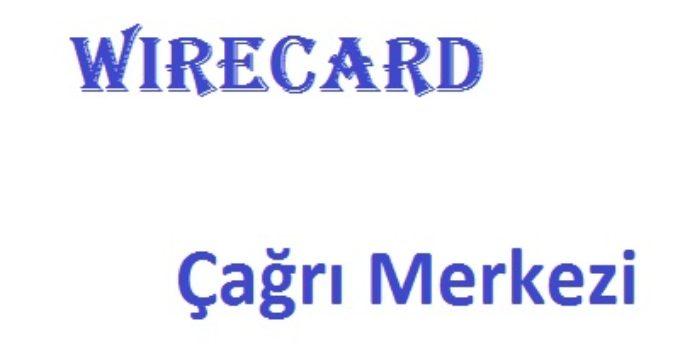 Wirecard çağrı merkezi numarası müşteri hizmetleri şikayet hattı