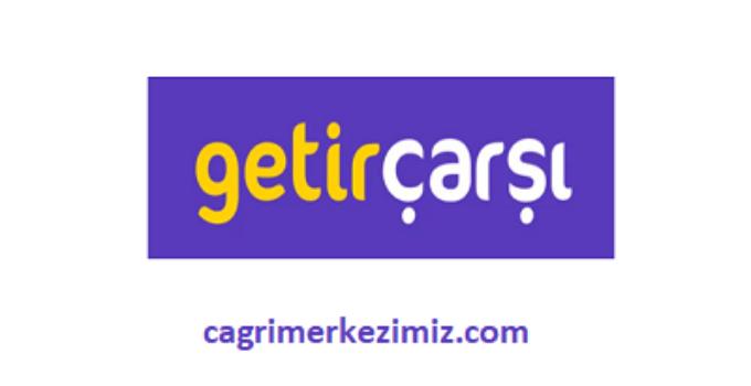GetirÇarşı Çağrı Merkezi İletişim Müşteri Hizmetleri Telefon Numarası